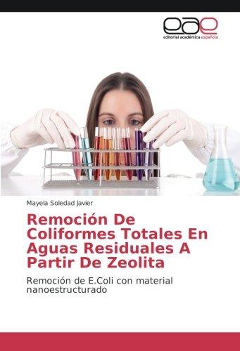 Remoción De Coliformes Totales En Aguas Residuales A Partir De Zeolita: Remoción de E.Coli con material nanoestructurado