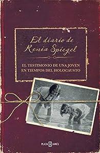 El diario de Renia Spiegel: El testimonio de una joven en tiempos del Holocausto par Renia Spiegel
