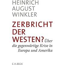 Zerbricht der Westen?: Über die gegenwärtige Krise in Europa und Amerika