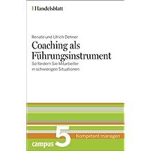 Coaching als Führungsinstrument - Handelsblatt: So fördern Sie Mitarbeiter in schwierigen Situationen (Handelsblatt - Kompetent managen)