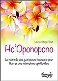 Ho'Oponopono - La méthode des guérisseurs hawaïens