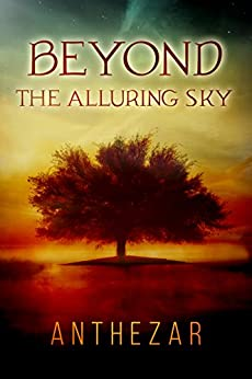 Beyond the Alluring Sky (Beyond Cycle Book 1) (English Edition) de [Anthezar]