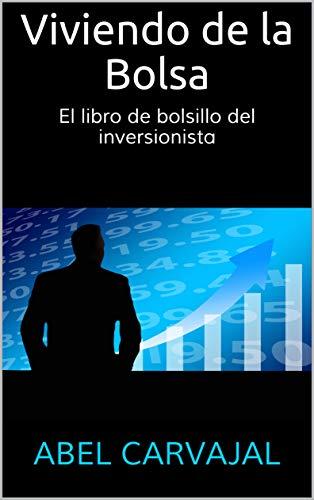 Viviendo de la Bolsa: El libro de bolsillo del inversionista