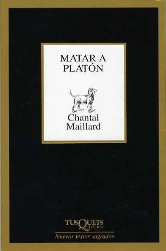 Matar a Platón (Marginales) por Chantal Maillard