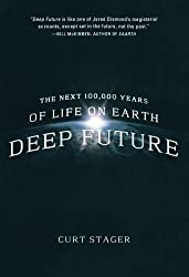 Deep Future: The Next 100,000 Years of Life on Earth by Curt Stager (2012-07-17)