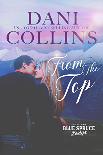 From the Top (Blue Spruce Lodge Book 2) by [Collins, Dani ]