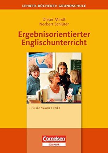 Lehrerbücherei Grundschule: Ergebnisorientierter Englischunterricht: Für die Klassen 3 und 4