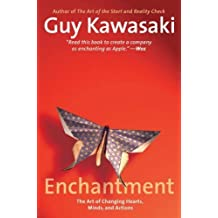 Enchantment: The Art of Changing Hearts, Minds, and Actions by Guy Kawasaki (2011-03-08)
