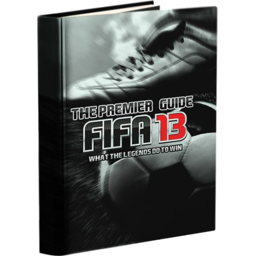 Premier FIFA 13 Guide - Written by Professional FIFA Players (English Edition)