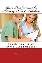 Speed Mathematics for Primary School Teachers: Teach Your Kids Speed Mathematics