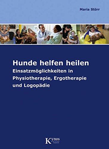 Hunde helfen heilen: Einsatzmöglichkeiten in Physiotherapie, Ergotherapie und Logopädie (Das besondere Hundebuch) (German Edition)