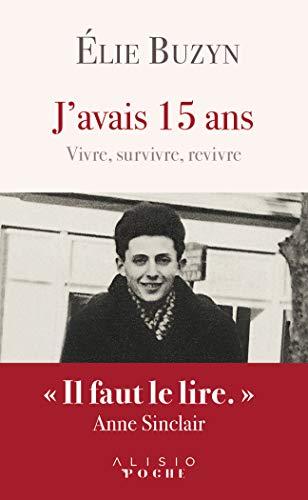 J'avais 15 ans : vivre, survivre, revivre par  Elie Buzyn