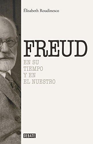 Sigmund Freud: En su tiempo y el nuestro (Debate) por Élisabeth Roudinesco