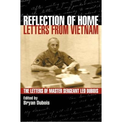 BY DuBois, Leo E ( Author ) [ REFLECTION OF HOME - LETTERS FROM VIETNAM; THE LETTERS OF MASTER SERGEANT LEO DUBOIS ] Apr-2007 [ Paperback ] (Letters Home From Vietnam)