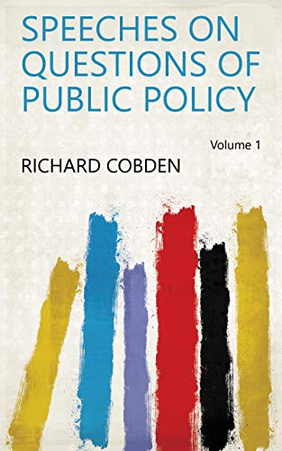 Speeches on Questions of Public Policy Volume 1 (English Edition)