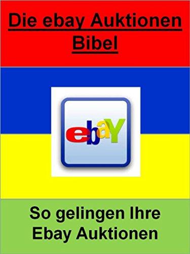 Die ebay Auktionen Bibel: So gelingen Ihre Ebay Auktionen!