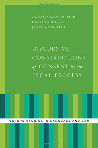 Discursive Constructions of Consent in the Legal Process (Oxford Studies in Language and Law)