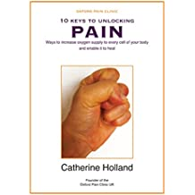 10 Keys to Unlocking Pain: Ways to increase oxygen supply to every cell of your body and enable it to heal