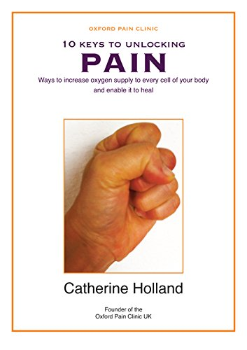 10 Keys to Unlocking Pain: Ways to increase oxygen supply to every cell of your body and enable it to heal (English Edition)