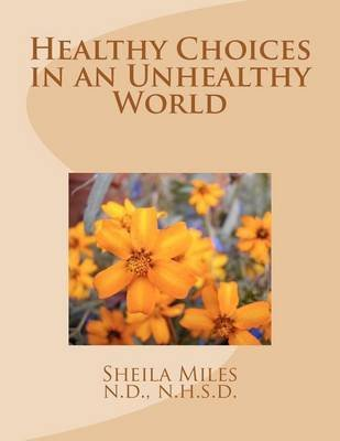 healthy-choices-in-an-unhealthy-world-by-author-n-d-sheila-k-miles-published-on-november-2011