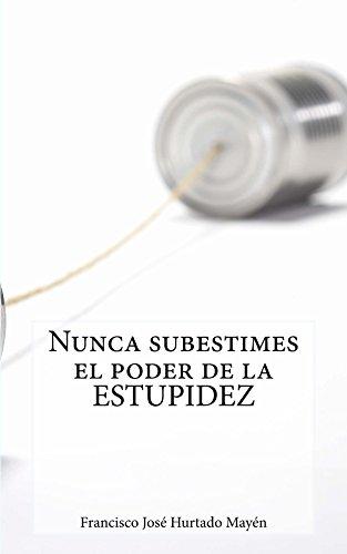 Nunca subestimes el poder de la estupidez por Francisco José Hurtado Mayén