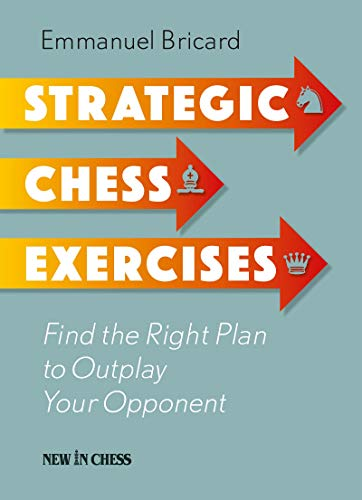 Strategic Chess Exercises: Find the Right Way to Outplay Your Opponent (English Edition) por Emmanuel Bricard