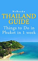 Thailand Guide : Things to Do in Phuket in 1 week: southeast asia (southeast asia travel guide by NrBooks) (English Edition)