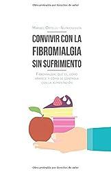 Convivir con la fibromialgia sin sufrimiento: Fibromialgia: Qué es, cómo aparece y cómo se controla con la alimentación