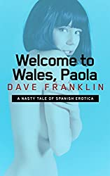 Welcome to Wales, Paola: A Nasty Tale of Spanish Erotica (Welcome to Wales, Girls Book 2)