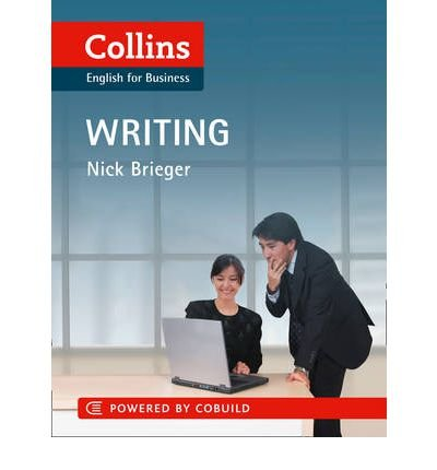 [(Collins Business Skills and Communication - Business Writing: B1-C2)] [ By (author) Nick Brieger ] [May, 2011]