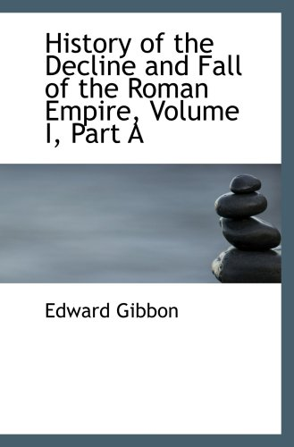 History of the Decline and Fall of the Roman Empire, Volume I, Part A