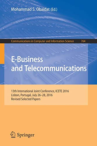 E-Business and Telecommunications: 13th International Joint Conference, ICETE 2016, Lisbon, Portugal, July 26-28, 2016, Revised Selected Papers ... Computer and Information Science, Band 764) (Schwarzen T-shirt Theorie)