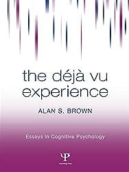 The Deja Vu Experience (Essays in Cognitive Psychology)