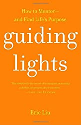 Guiding Lights: How to Mentor-and Find Life's Purpose by Eric Liu (2006-11-28)