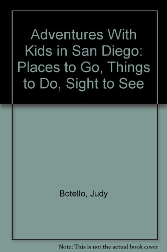 Adventures With Kids in San Diego: Places to Go, Things to Do, Sight to See (Go Go-weste Diego)