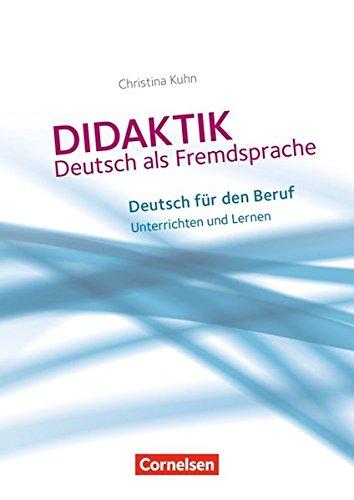 Didaktik - Deutsch als Fremdsprache: Deutsch für den Beruf: Unterrichten und Lernen