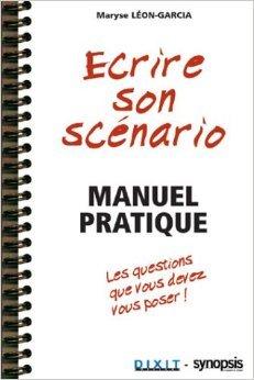 Ecrire son scnario : Manuel pratique de Maryse Lon-Garcia ( 9 mai 2001 )