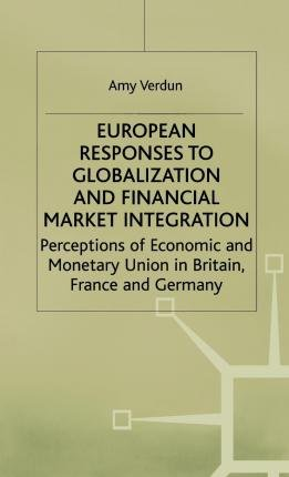 By Verdun ; A Verdun ( Author ) [ European Responses to Globalization and Financial Market Integration: Perceptions of Economic and Monetary Union in Britain, France and Germany (2000) International Political Economy By Feb-2000 Hardcover