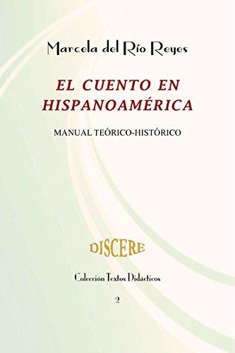 El cuento en Hispanoamérica: Manual teórico-histórico (Colección Textos Didácticos nº 2) por Marcela Del Río Reyes