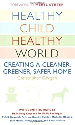 Healthy Child Healthy World: Creating a Cleaner, Greener, Safer Home by Christopher Gavigan (2009-04-07)
