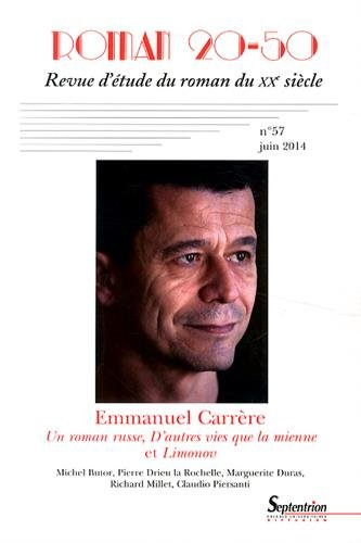 Roman 20-50, N° 57, Juin 2014 : Emmanuel Carrère : Un roman russe, D'autres vies que la mienne et Limonov