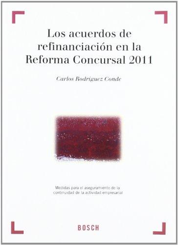Los acuerdos de refinanciación en la Reforma Concursal 2011. Medidas para el aseguramiento de la continuidad de la actividad empresarial por Carlos Rodríguez Conde