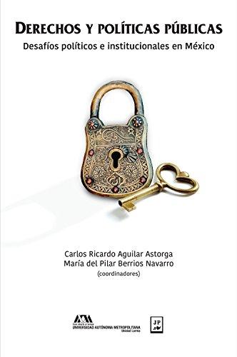 Derechos y políticas públicas: Desafíos políticos e institucionales en México