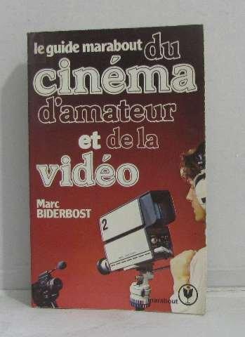Marc Biderbost - Le Guide Marabout du cinéma d' amateur
