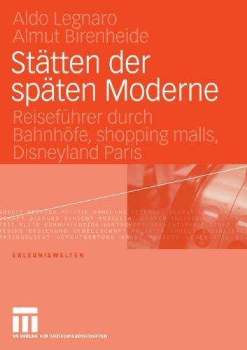 Sttten der spten Moderne: Reisefhrer durch Bahnhfe, shopping malls, Disneyland Paris (Erlebniswelten) (German Edition) by Aldo Legnaro Almut Birenheide(2005-03-15)