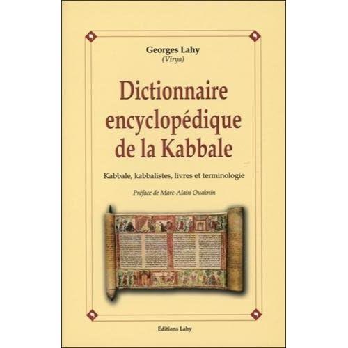 Dictionnaire encyclop??dique de la Kabbale : Kabbale, kabbalistes, livres et terminologie by Georges Lahy (2005-06-16)