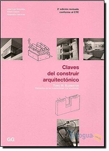 Claves del construir arquitectónico. Tomo III: Elementos de las instalaciones y la envolvente