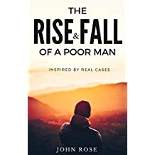 The Rise and Fall Of A Poor Man: (Inspired by Real Cases) (English Edition)