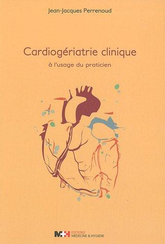 Cardiogériatrie clinique à l'usage du praticien par Jean-Jacques Perrenoud