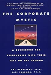 The Corporate Mystic: A Guidebook for Visionaries with Their Feet on the Ground by Gay Hendricks (1997-02-03)